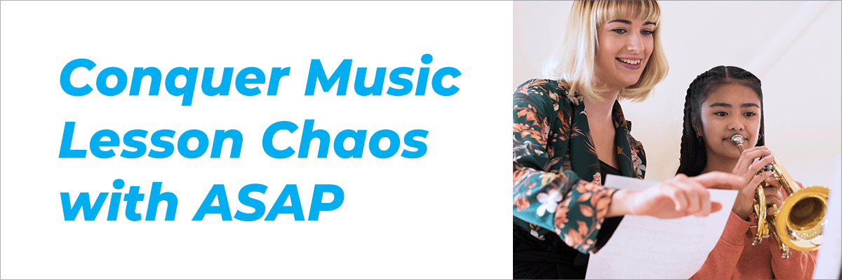 Conquer Music Lesson Chaos with ASAP